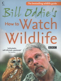 Bill Oddie's how to watch wildlife, Bill Oddie, Stephen Moss and Fiona Pitcher