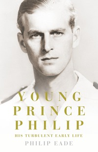 Young Prince Philip, his turbulent early life, Philip Eade