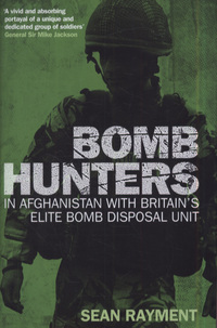 Bomb hunters, in Afghanistan with Britain's elite bomb disposal unit, Sean Rayment