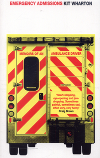 Emergency admissions, memoirs of an ambulance driver, Kit Wharton
