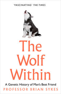 The wolf within, the astonishing evolution of man's best friend, Professor Bryan Sykes