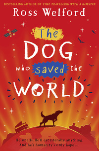 The dog who saved the world, [electronic resource], Ross Welford