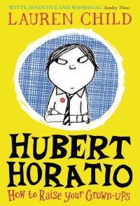 Hubert Horatio, how to raise your grown-ups, Illustrated by Lauren Child