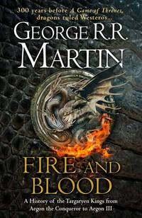 Fire and blood, 300 years before A game of thrones (a Targaryen history), George R.R. Martin, illustrated by Doug Wheatley