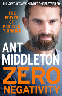 Zero negativity, the power of positive thinking, Ant Middleton