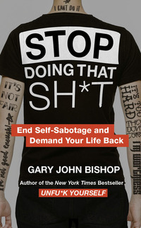 Stop doing that sh*t, Gary John Bishop