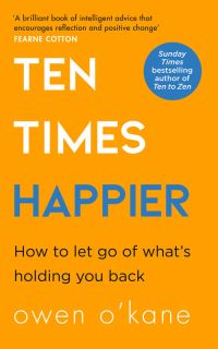 Ten times happier, how to let go of what's holding you back, [electronic resource]