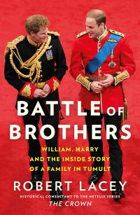 Battle of brothers, William and Harry - the friendship and the feuds, Robert Lacey