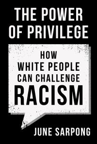 The power of privilege, [electronic resource], how white people can challenge racism, June Sarpong