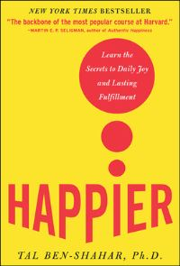 Happier, [electronic resource], learn the secrets to daily joy and lasting fulfillment, Tal Ben-Shahar