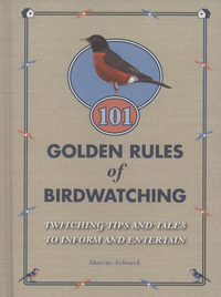 101 golden rules of birdwatching, twitching tips and tales to inform and entertain, Marcus Schneck