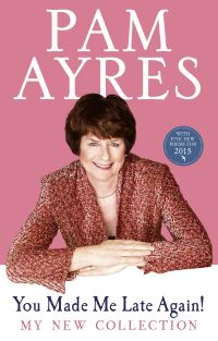 You made me late again!, my new collection, Pam Ayres