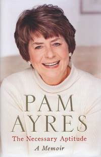 The necessary aptitude, a memoir, Pam Ayres