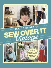 Lisa Comfort's sew over it vintage, stylish projects for the modern wardrobe & home