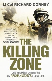 The killing zone, the Grenadier Guards pushed to the limit on Helmand's front line, Richard Dorney