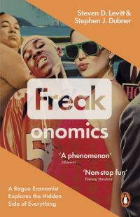 Freakonomics : a rogue economist explores the hidden side of everything / Steven D. Levitt and Stephen J. Dubner