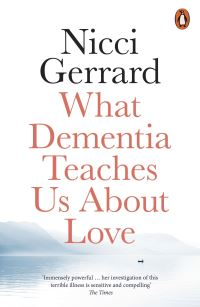 What dementia teaches us about love, Nicci Gerrard
