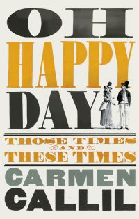 Oh happy day, those times and these times, Carmen Callil