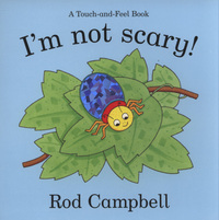 I'm not scary!, a touch-and-feel book, illustrated by R. Campbell