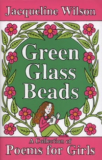 Green glass beads, selected by Jacqueline Wilson, a collection of poems for girls