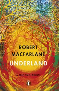 Underland, [electronic resource], a deep time journey, Robert Macfarlane