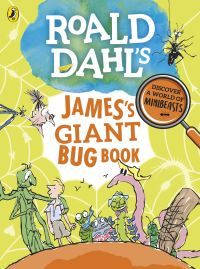 Roald Dahl's James's giant bug book, Illustrated by Quentin Blake