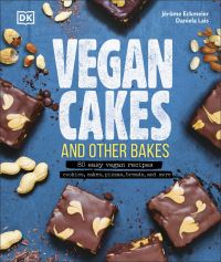 Vegan cakes and other bakes, 80 easy vegan recipes, cookies, cakes, pizzas, breads, and more, Jerome Eckmeier, Daniela Lais