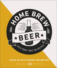 Home brew beer, master the art of brewing your own beer, Greg Hughes