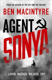 Agent Sonya, lover, mother, soldier, spy, Ben MacIntyre