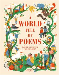A world full of poems, inspiring poetry for children, Illustrated by Sonny Ross, selected by Sylvia M. vardell