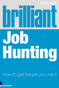 Brilliant job hunting, how to get the job you want, Angela Fagan