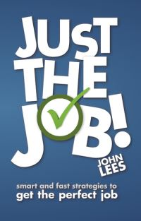 Just the job!, smart and fast strategies to get the perfect job, John Lees