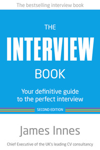 The interview book, your definitive guide to the perfect interview, James Innes