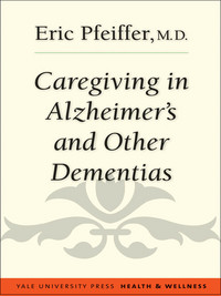 Caregiving in Alzheimer's and other dementias, [electronic resource], Eric Pfeiffer, foreword by Gayle Sierens