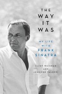 The way it was, my life with Frank Sinatra, Eliot Weisman and Jennifer Valoppi