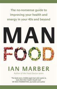 Man food, the no-nonsense guide to improving your health and energy in your 40s and beyond, Ian Marber