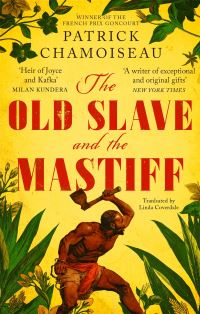 The old slave and the mastiff, translated by Patrick Chamoiseau and Linda Coverdale