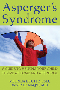 Asperger's syndrome, a guide to helping your child thrive at home and at school, by Melinda Docter and Syed Naqvi
