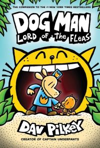 Dog Man, lord of the fleas, Illustrated by Dav Pilkey