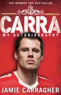 Carra, my autobiography, [Jamie Carragher]