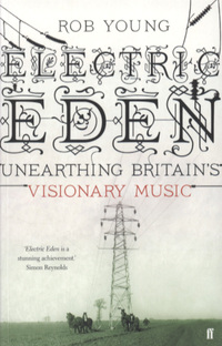 Electric eden, unearthing Britain's visionary music, Rob Young