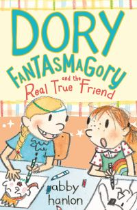Dory Fantasmagory and the real true friend, Illustrated by Abby Hanlon