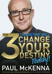 The 3 things that will change your destiny today!, Paul McKenna Ph.D, edited by Michael Neill