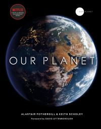 Our planet, Alastair Fothergill & Keith Scholey with Fred Pearce, foreword by David Attenborough