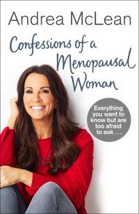 Confessions of a menopausal woman, everything you want to know but are too afraid to ask, Andrea McLean