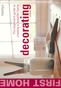 Decorating, the beginner's guide to creating a beautiful home, Jill Blake