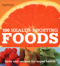 100 health-boosting foods, facts and recipes for super health
