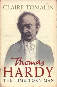 Thomas Hardy, the time-torn man, Claire Tomalin
