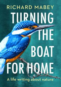 Turning the boat for home, a life writing about nature, Richard Mabey