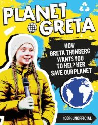 Planet Greta, how Greta Thunberg wants you to help her save our planet